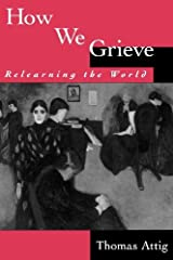 How We Grieve: Relearning the World (Understandings and Perspectives) by Thomas Attig (1996-05-23) Paperback