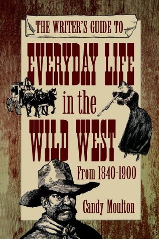 (The Writer's Guide to Everyday Life in the Wild West from 1840-1900)