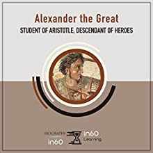 Alexander the Great: Student of Aristotle, Descendant of Heroes Audiobook by in60Learning Narrated by Larry G. Jones