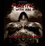 Playing with Fire, Robert La Sardo, 0615506925