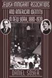 Jewish Immigrant Associations and American Identity in New York, 1880-1939, Daniel Soyer, 0674444175