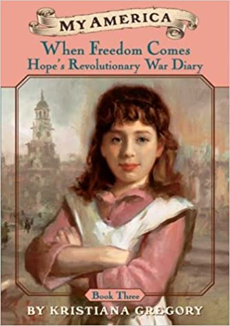 When Freedom Comes Hope's Revolutionary War Diary (My