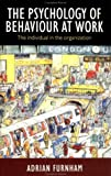 The Psychology of Behaviour at Work : The Individual in the Organization, Furnham, Adrian, 0863774938