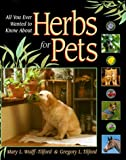 All You Ever Wanted to Know about Herbs for Pets, Gregory L. Tilford and Mary Wulff-Tilford, 1889540463
