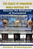 The Cradle of Humankind World Heritage Site: Discover the Birthplace of Humankind (South Africa Travel Guide Book)