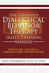 The Expanded Dialectical Behavior Therapy Skills Training Manual: Practical DBT for Self-Help, and Individual & Group Treatment Settings Paperback