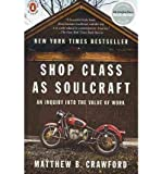 { Shop Class as Soulcraft: An Inquiry Into the Value of Work Paperback } Crawford, Matthew B ( Author ) Apr-27-2010 Paperback