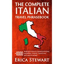 ITALIAN:THE COMPLETE ITALIAN TRAVEL PHRASEBOOK: Travel Phrasebook for Travelling to Italy, + 1000 Phrases for Accommodations, Shopping, Eating, Traveling, and much more! (Language Instruction)