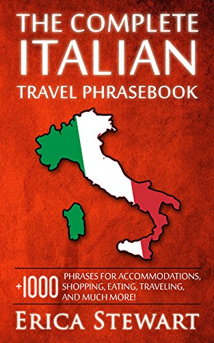 ITALIAN:THE COMPLETE ITALIAN TRAVEL PHRASEBOOK: Travel Phrasebook for Travelling to Italy, + 1000 Phrases for Accommodations, Shopping, Eating, Traveling, ... (Language Instruction) (English Edition)