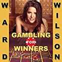 Gambling for Winners: Your Hard-Headed, No B.S. Guide to Gaming Opportunities with a Long-Term, Mathematical, Positive Expectation Audiobook by Ward Wilson Narrated by James Killavey