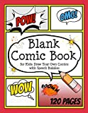 Blank Comic Book for Kids: Draw your own Comics with Speech Bubbles: Create your own Comic Cartoons. 120 Page Comic Journal filled with Blank Comic ... x 11 (Blank Comic Books for Creative Kids)