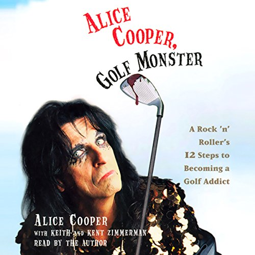 Alice Cooper, Golf Monster: A Rock 'n' Roller's Life and 12 Steps to Becoming a Golf Addict (Alice Programming Book)