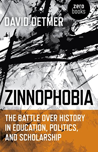Zinnophobia: The Battle Over History in Education, Politics, and Scholarship