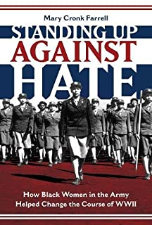 Book Cover: Standing Up Against Hate: How Black Women in the Army Helped Change the Course of WWII