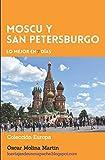 Moscu y San Petersburgo, Lo mejor en 7 días: Conocer Moscu y San Petersburgo en 7 dias siguiendo itinerarios propuestos basados en experiencias de viaje propias. (Colección Europa)