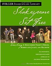 Teaching A Midsummer Night's Dream, Romeo & Juliet, and Macbeth: Shakespeare Set Free
