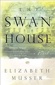 The Swan House: A Novel by [Musser, Elizabeth]