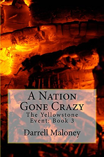A Nation Gone Crazy: The Yellowstone Event: Book 3 by [Maloney, Darrell]