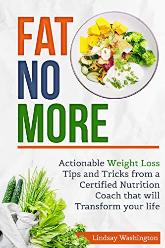 Fat No More: Actionable Weight Loss Tips and Tricks from a Certified  Nutrition Coach that will Transform your Life