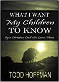 What I Want My Children to Know, Todd Michael Hoffman, 0978856430
