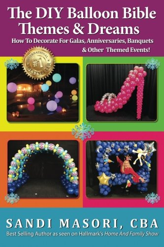 The DIY Balloon Bible Themes & Dreams: How To Decorate For Galas, Anniversaries, Banquets & Other Themed Events (Volume 4)]()