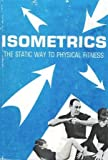 img - for Isometrics: The Static Way to Physical Fitness book / textbook / text book