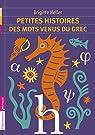 Petites histoires des mots venus du grec par Heller-Arfouillère