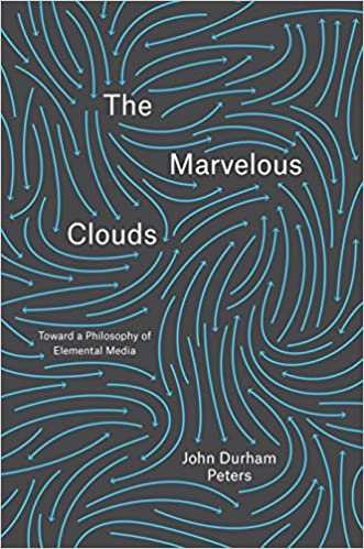 The Marvelous Clouds Toward A Philosophy Of Elemental Media Kindle Edition By Peters John Durham Reference Kindle Ebooks Amazon Com