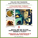 Italian for Tourists Fifth Lesson: Shall We Go to the Restaurant or Shall We Order a Pizza?: L' Italiano per i Turisti Quinta Lezione: Andiamo al Ristorante ... di Mauro e Carla Bianchi) (Italian Edition) Audiobook by Lee DeMilo Narrated by Lee DeMilo