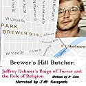 Brewer's Hill Butcher: Jeffrey Dahmer's Reign of Terror and the Role of Religion: Mastermind Serial Killers, Book 1 Audiobook by A. Zens Narrated by J.-M. Kuczynski