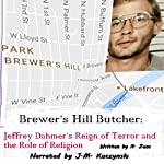 Brewer's Hill Butcher: Jeffrey Dahmer's Reign of Terror and the Role of Religion: Mastermind Serial Killers, Book 1 | A. Zens