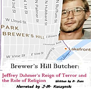 Brewer's Hill Butcher: Jeffrey Dahmer's Reign of Terror and the Role of Religion Audiobook