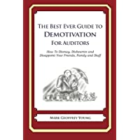 The Best Ever Guide to Demotivation for Auditors: How To Dismay, Dishearten and Disappoint Your Friends, Family and Staff