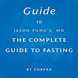 Guide to Jason Fung MD's The Complete Guide to Fasting