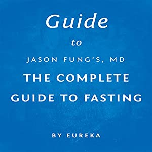 Guide to Jason Fung MD's The Complete Guide to Fasting Audiobook