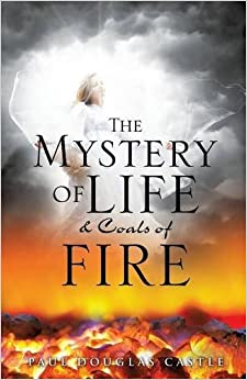The Mystery of Life and Coals of Fire