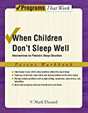 When Children Don't Sleep Well: Interventions for Pediatric Sleep Disorders Parent Workbook (Treatments That Work)