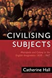 Civilising Subjects: Metropole and Colony in the English Imagination 1830-1867