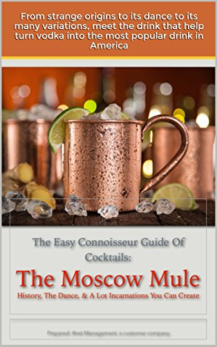 Experience the Moscow Mule: History, The Dance, & A Lot incarnations you can create (The easy connoisseur guide (Dance A Lot)