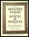 The Quilter's Album of Blocks and Borders: More than 750 Geometric Designs Illustrated and Categorized for Easy Identification and Drafting