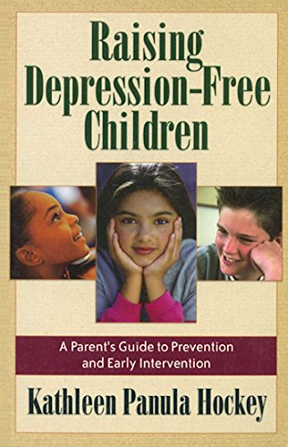 Raising Depression Free Children: A Parent's Guide to Prevention and Early Intervention