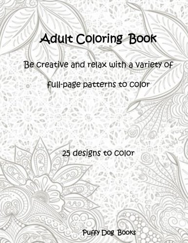 Download Adult Coloring Book Patterns: Be creative and relax with a variety of full-page patterns to color PDF