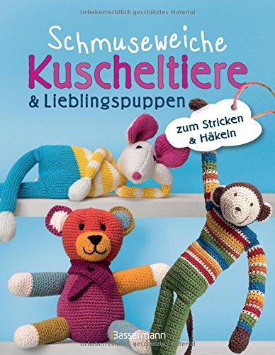 Schmuseweiche Kuscheltiere & Lieblingspuppen: zum Stricken & Häkeln ...