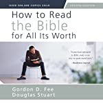 How to Read the Bible for All It's Worth, Fourth Edition | Gordon D. Fee,Douglas Stuart