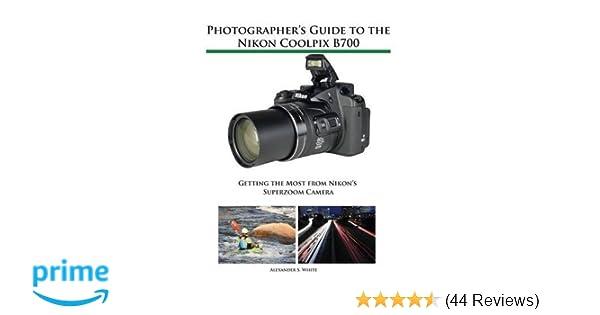 photographer s guide to the nikon coolpix b700 getting the most rh amazon com Nikon 800 Nikon Coolpix