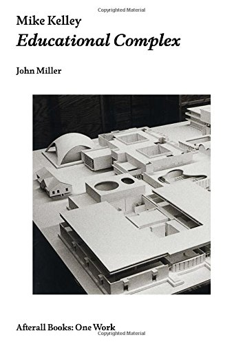 Mike Kelley: Educational Complex (Afterall Books / One Work)