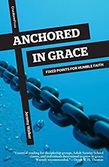 Anchored in Grace: Fixed Points for Humble Faith by [Walker, Jeremy]