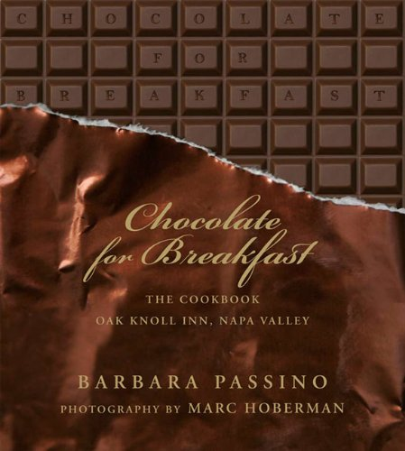 Chocolate for Breakfast: Entertaining Menus to Start the Day with a Celebration From Napa Valley