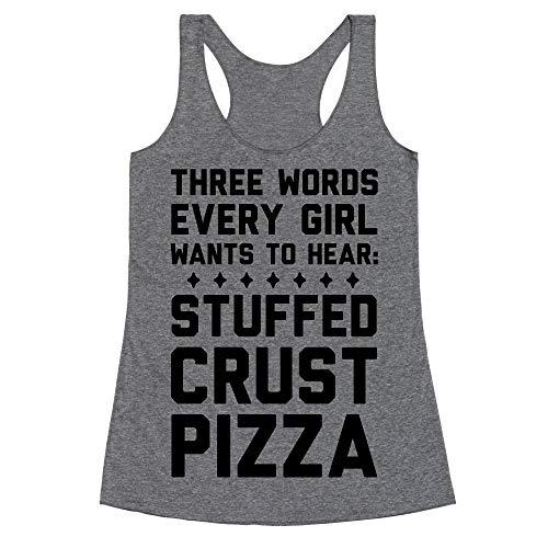 LookHUMAN Three Words Every Girl Wants to Hear: Stuffed Crust Pizza Small Heathered Gray Women's Racerback Tank