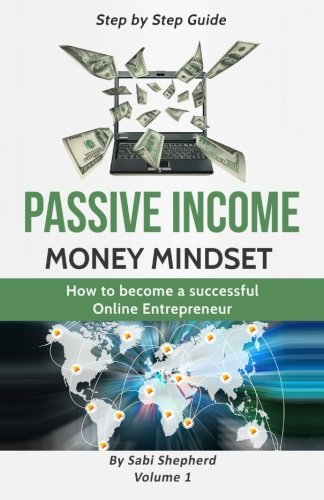 Passive Income: How to become a successful Online Entrepreneur (Money Mindset) (Volume 1)